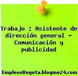 Trabajo : Asistente de dirección general – Comunicación y publicidad
