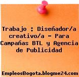 Trabajo : Diseñador/a creativo/a – Para Campañas BTL y Agencia de Publicidad