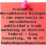 Trainee de Mercadotecnia Bilingüe – con experiencia en mercadotecnia publicidad o trade marketing en Distrito Federal – Easy Consulting, SA de CV