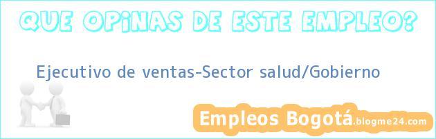 Ejecutivo de ventas-Sector salud/Gobierno