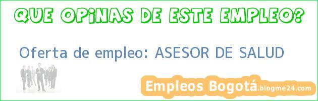 Oferta de empleo: ASESOR DE SALUD
