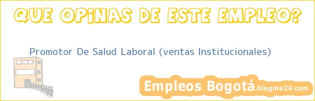 Promotor de Salud Laboral Ventas institucionales