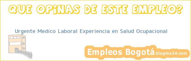 Urgente Medico Laboral Experiencia en Salud Ocupacional