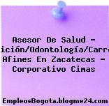 Asesor De Salud – Nutrición/Odontología/Carreras Afines En Zacatecas – Corporativo Cimas