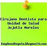 Cirujano Dentista para Unidad de Salud Jojutla Morelos