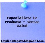 Especialista De Producto – Ventas Salud