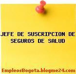 JEFE DE SUSCRIPCION DE SEGUROS DE SALUD