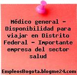 Médico general – Disponibilidad para viajar en Distrito Federal – Importante empresa del sector salud