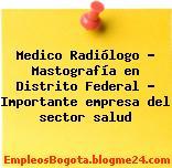 Medico Radiólogo – Mastografía en Distrito Federal – Importante empresa del sector salud