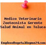 Medico Veterinario Zootecnista Gerente Salud Animal en Toluca