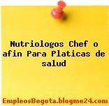 Nutriologos Chef o afin Para Platicas de salud