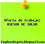 Oferta de trabajo: ASESOR DE SALUD