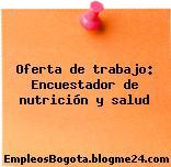 Oferta de trabajo: Encuestador de nutrición y salud