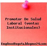 Promotor De Salud Laboral (ventas Institucionales)