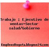Trabajo : Ejecutivo de ventas-Sector salud/Gobierno