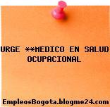 URGE **MEDICO EN SALUD OCUPACIONAL