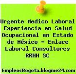 Urgente Medico Laboral Experiencia en Salud Ocupacional en Estado de México – Enlace Laboral Consultores RRHH SC