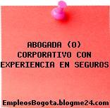 ABOGADA (O) CORPORATIVO CON EXPERIENCIA EN SEGUROS