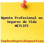 Agente Profesional en Seguros de Vida METLIFE
