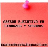 ASESOR EJECUTIVO EN FINANZAS Y SEGUROS
