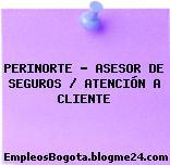 PERINORTE – ASESOR DE SEGUROS / ATENCIÓN A CLIENTE