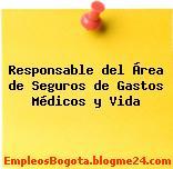 Responsable del Área de Seguros de Gastos Médicos y Vida