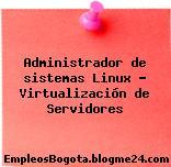 Administrador de sistemas Linux – Virtualización de Servidores