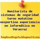 Monitorista de sistemas de seguridad turno matutino vespertino experiencia en informática en Veracruz