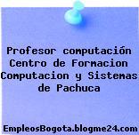 Profesor computación Centro de Formacion Computacion y Sistemas de Pachuca