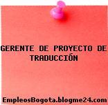 GERENTE DE PROYECTO DE TRADUCCIÓN