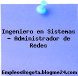 Ingeniero en Sistemas — Administrador de Redes