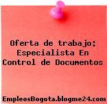 Oferta de trabajo: Especialista En Control de Documentos