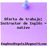 Oferta de trabajo: Instructor de Inglés – nativo