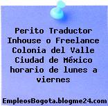 Perito Traductor Inhouse o Freelance Colonia del Valle Ciudad de México horario de lunes a viernes