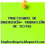 PRACTICANTE DE INGENIERÍA- TRADUCCIÓN DE TEXTOS