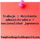 Trabajo : Asistente administradora – nacionalidad japonesa
