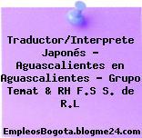 Traductor/Interprete Japonés – Aguascalientes en Aguascalientes – Grupo Temat & RH F.S S. de R.L