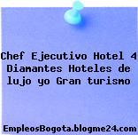 Chef Ejecutivo Hotel 4 Diamantes Hoteles de lujo yo Gran turismo
