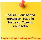 Chofer Camioneta Sprinter Pasaje Turismo Tiempo completo