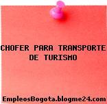 CHOFER PARA TRANSPORTE DE TURISMO