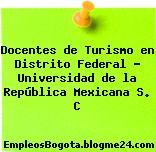 Docentes de Turismo en Distrito Federal – Universidad de la República Mexicana S. C