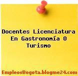 Docentes Licenciatura En Gastronomía O Turismo