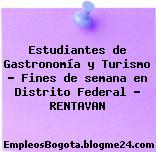 Estudiantes de Gastronomía y Turismo – Fines de semana en Distrito Federal – RENTAVAN