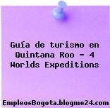 Guía de turismo en Quintana Roo – 4 Worlds Expeditions