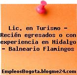 Lic. en Turismo – Recién egresados o con experiencia en Hidalgo – Balneario Flamingos