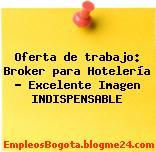 Oferta de trabajo: Broker para Hotelería – Excelente Imagen INDISPENSABLE