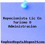 Repecionista Lic En Turismo O Administracion
