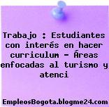 Trabajo : Estudiantes con interés en hacer curriculum – Áreas enfocadas al turismo y atenci
