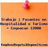 Trabajo : Pasantes en Hospitalidad o Turismo – Coyoacan 12000