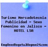 Turismo Mercadotecnia Publicidad – Sexo Femenino en Jalisco – HOTEL LSA